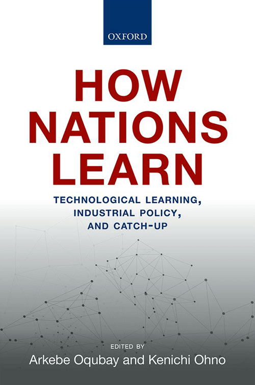 How Nations Learn: Technological Learning, Industrial Policy and Catch-Up